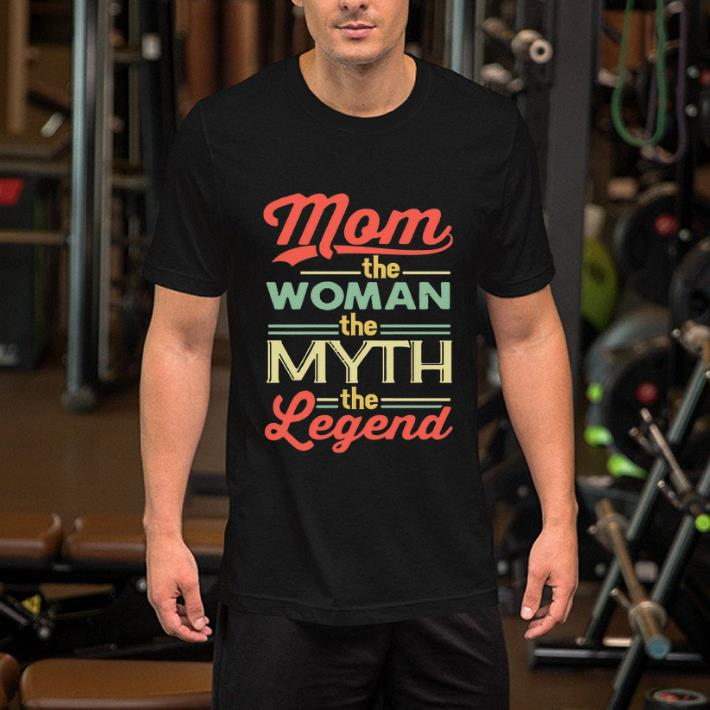 Mom The Women The Myth The Legend shirt