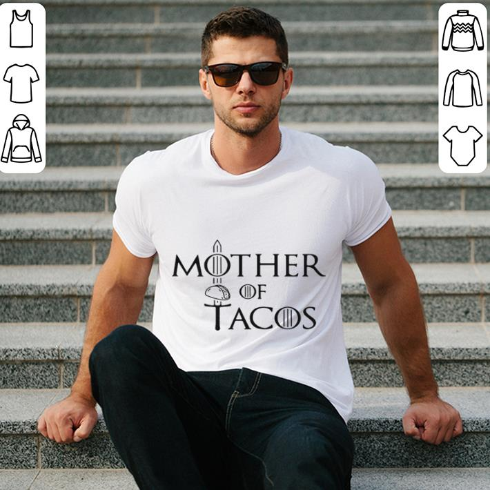 Mother of Tacos Game of Thrones shirt 2