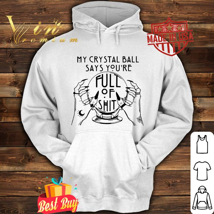 My Crystal Ball Says You're Full Of Shit shirt