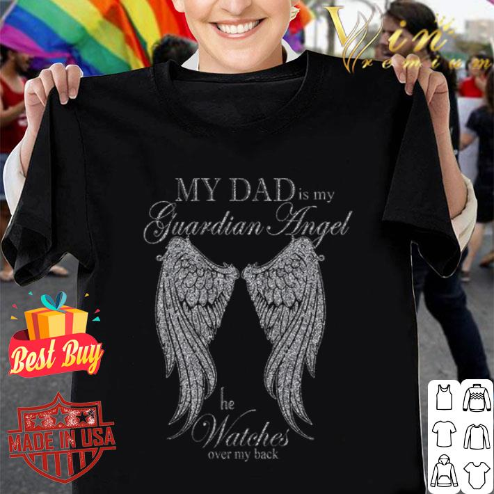 My Dad Is My Guardian Angel He Watches Over My Back shirt