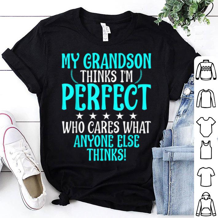 My Grandson Think I'm Perfect Who Cares What Anymore Else Thinks Father Day shirt
