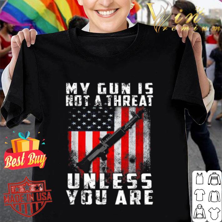My Gun Is Not A Threat Unless You Are American 2nd Amendment shirt