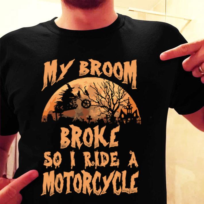 My broom broke so i ride a motorcycle shirt