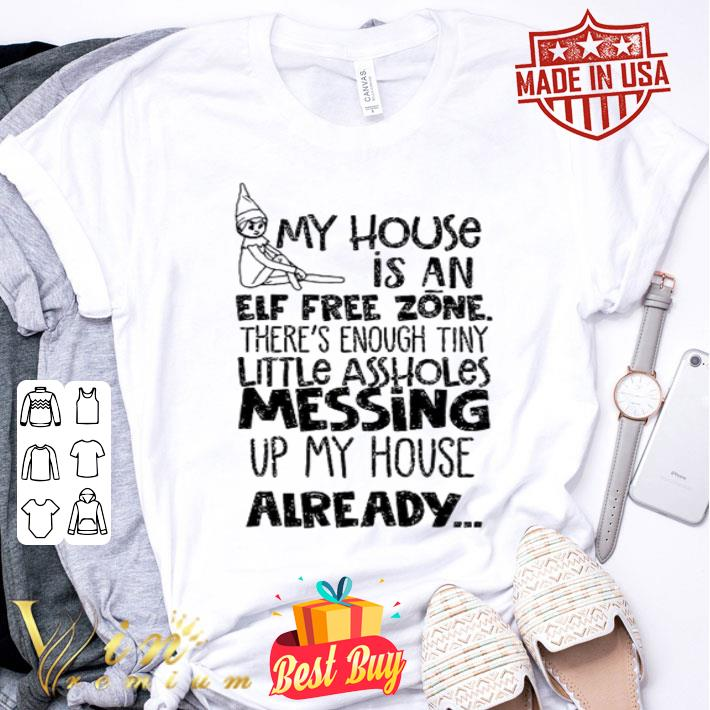 My house is an Elf free zone messing up my house already shirt