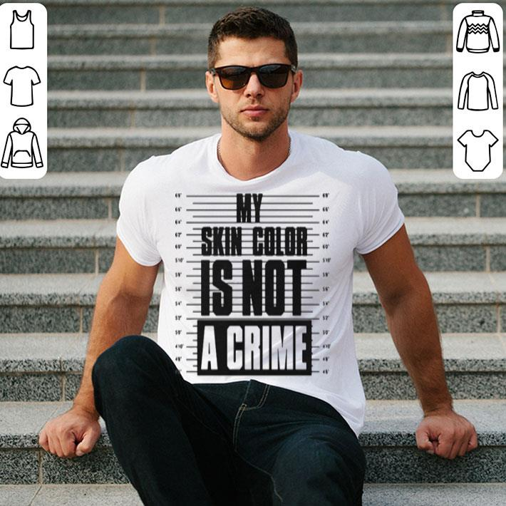 My skin color is not a crime shirt