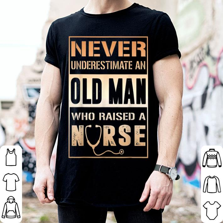 Never Underestimate An Old Man Who Raised A Nurse shirt