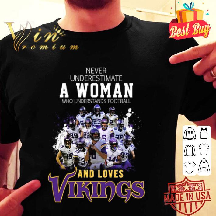 Never underestimate a woman football and loves Minnesota Vikings shirt