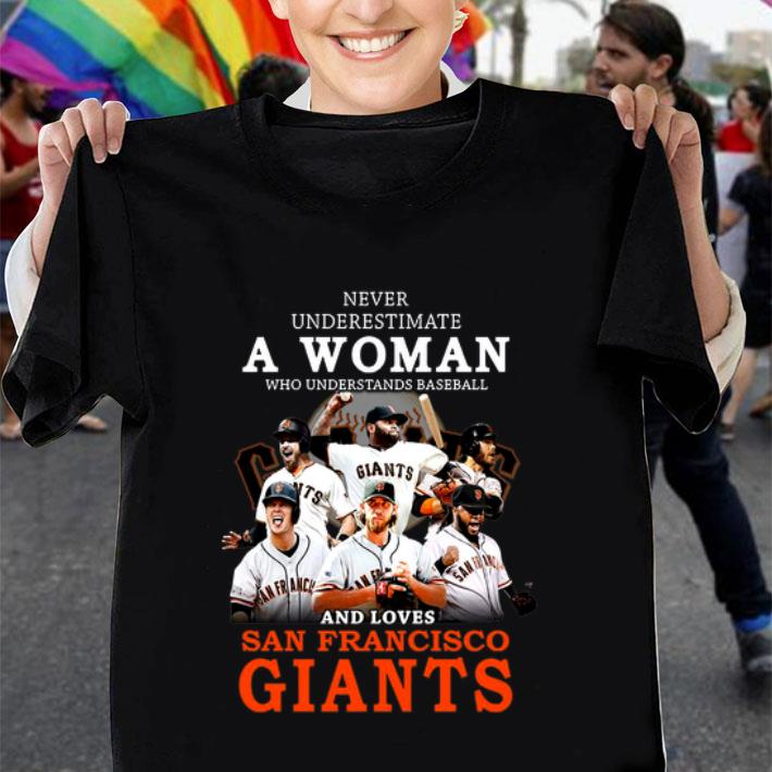 Never underestimate a woman who and loves San Francisco Giants shirt