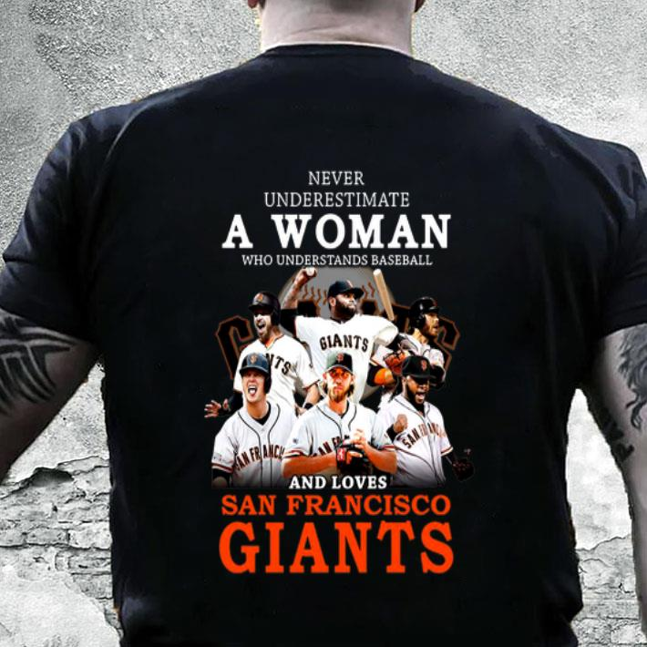 new arrivals 3c6b2 e6fbc Never underestimate a woman who and loves San Francisco Giants shirt,  hoodie, sweater, longsleeve t-shirt