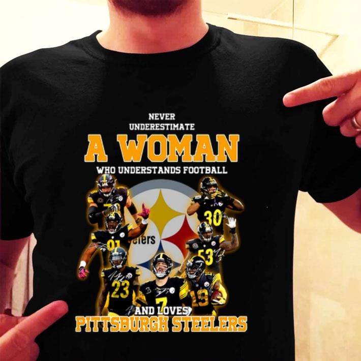 Never underestimate a woman who understands Pittsburgh Steelers shirt