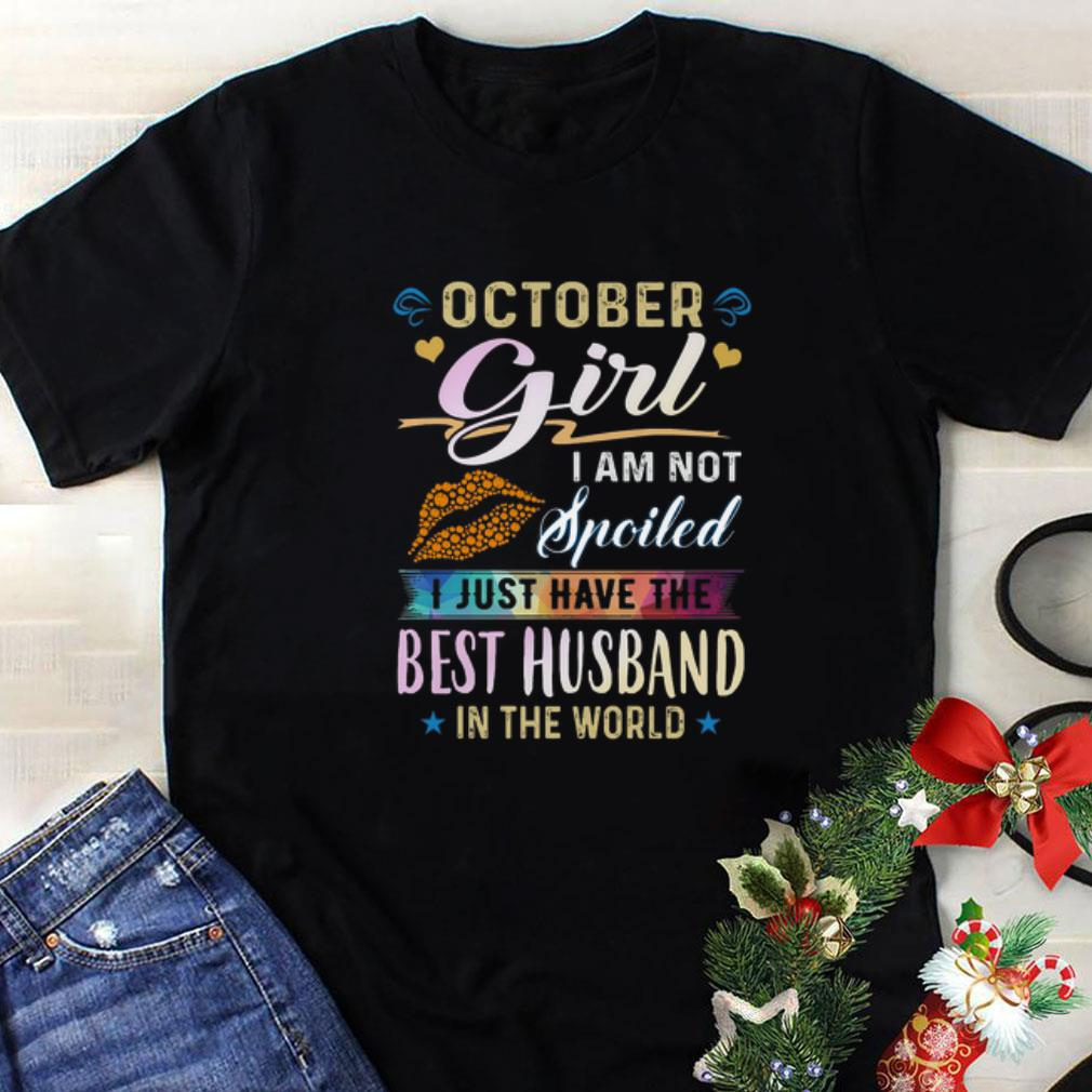 October Girl I Am Not Spoiled I Just Have The Best Husband In The World shirt