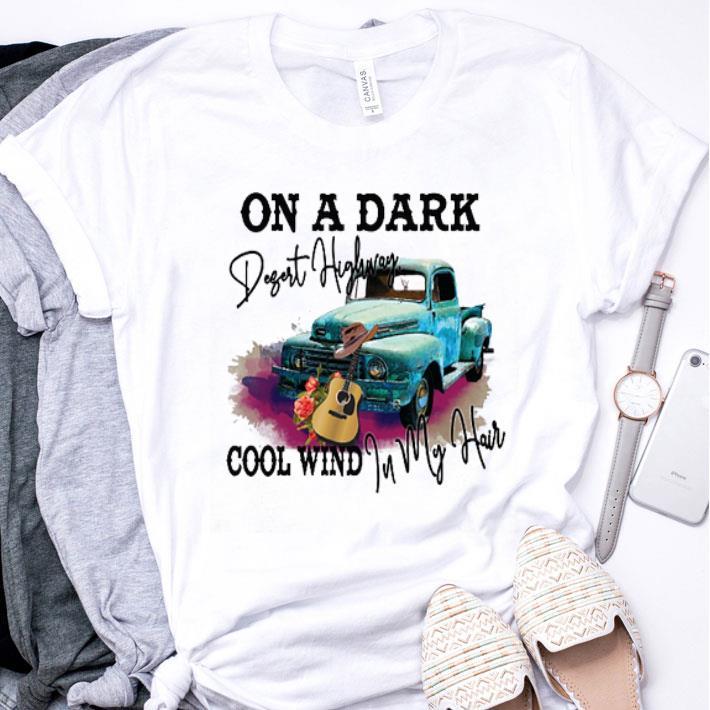 On a dark desert highway cool wind in my hair shirt
