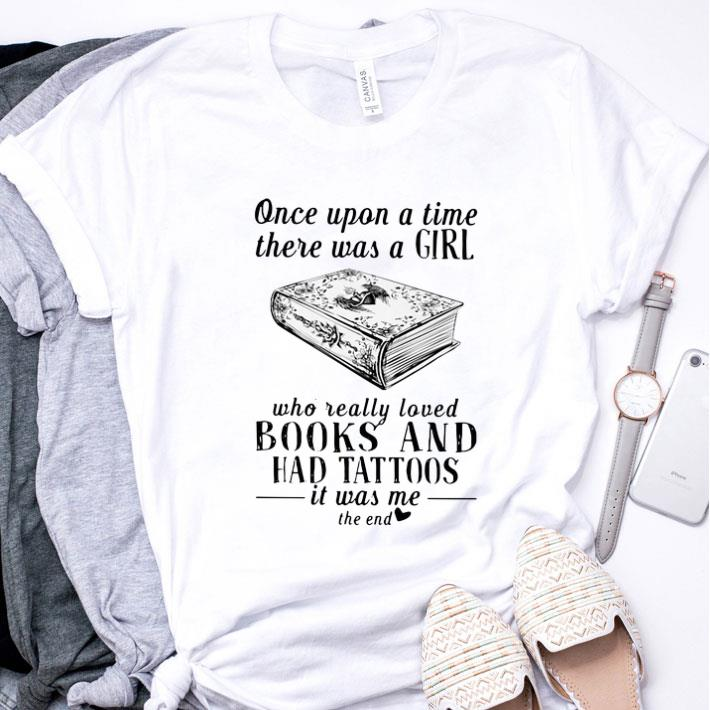 Once upon a time there was a girl who really loved books and had tattoos shirt