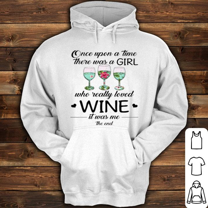 Once upon a time there was a girl who really loved wine it was shirt