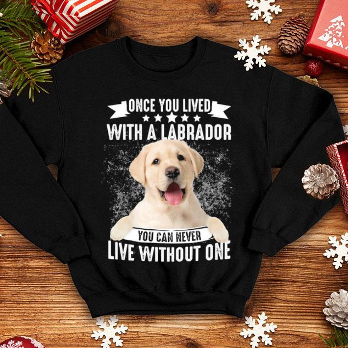 Once you lived with a labrador you can never live with out one shirt