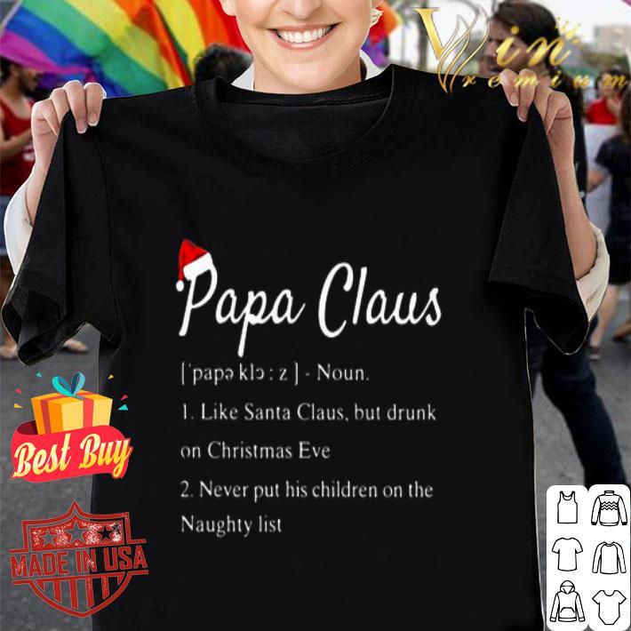 Papa Clause define noun like Santa Claus but drunk on Christmas Eve shirt