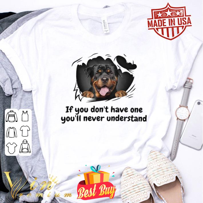 Perros Rottweiler If You Don't Have One You'll Never Understand shirt