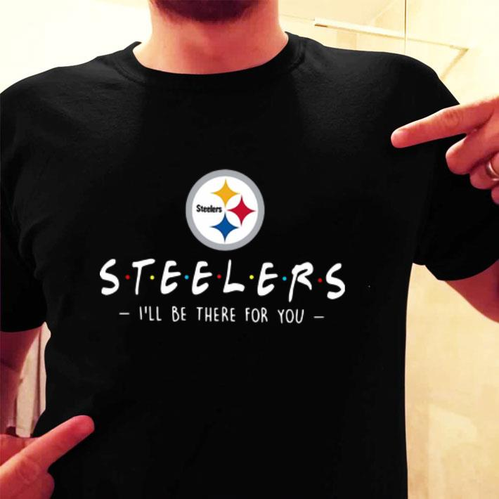 Pittsburgh Steelers I'll be there for you shirt
