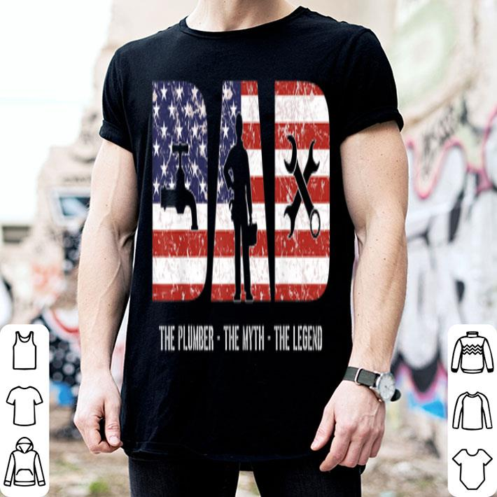 Plumber Dad T Dad Myth Legend American Flag shirt