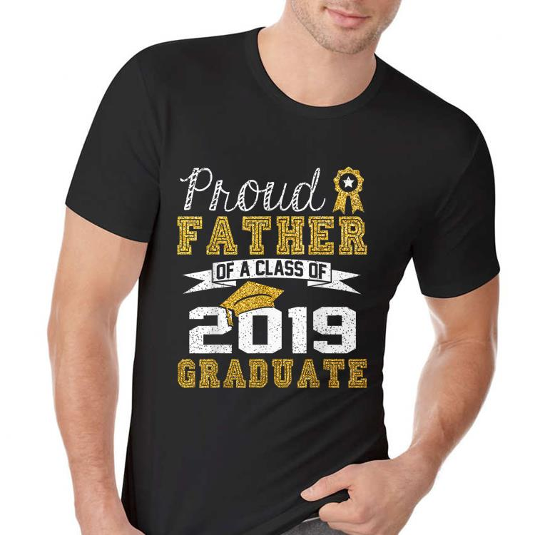 Proud Father Of A Class Of 2019 Graduate shirt