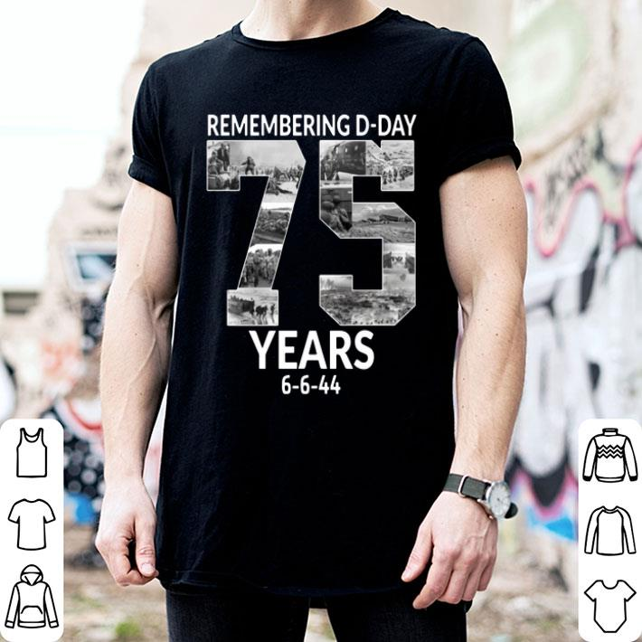 Remembering D-Day 75 Years Anniversary 6-6-44 shirt