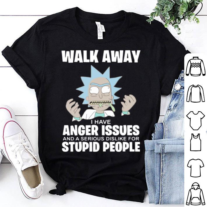 Rick and Morty walk away I have anger issues and a serious shirt