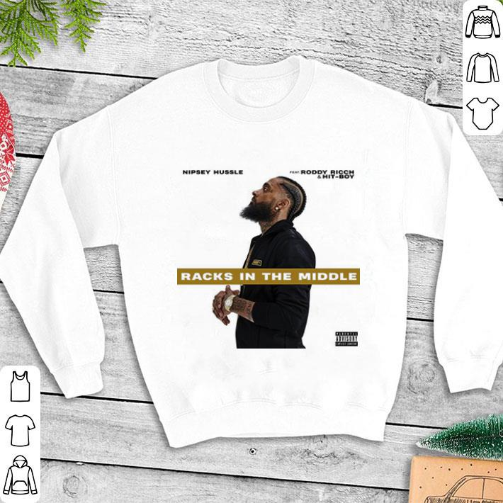 Rip Nipsey Hussle Racks In The Middle feat Roddy Ricch & Hit-Boy shirt