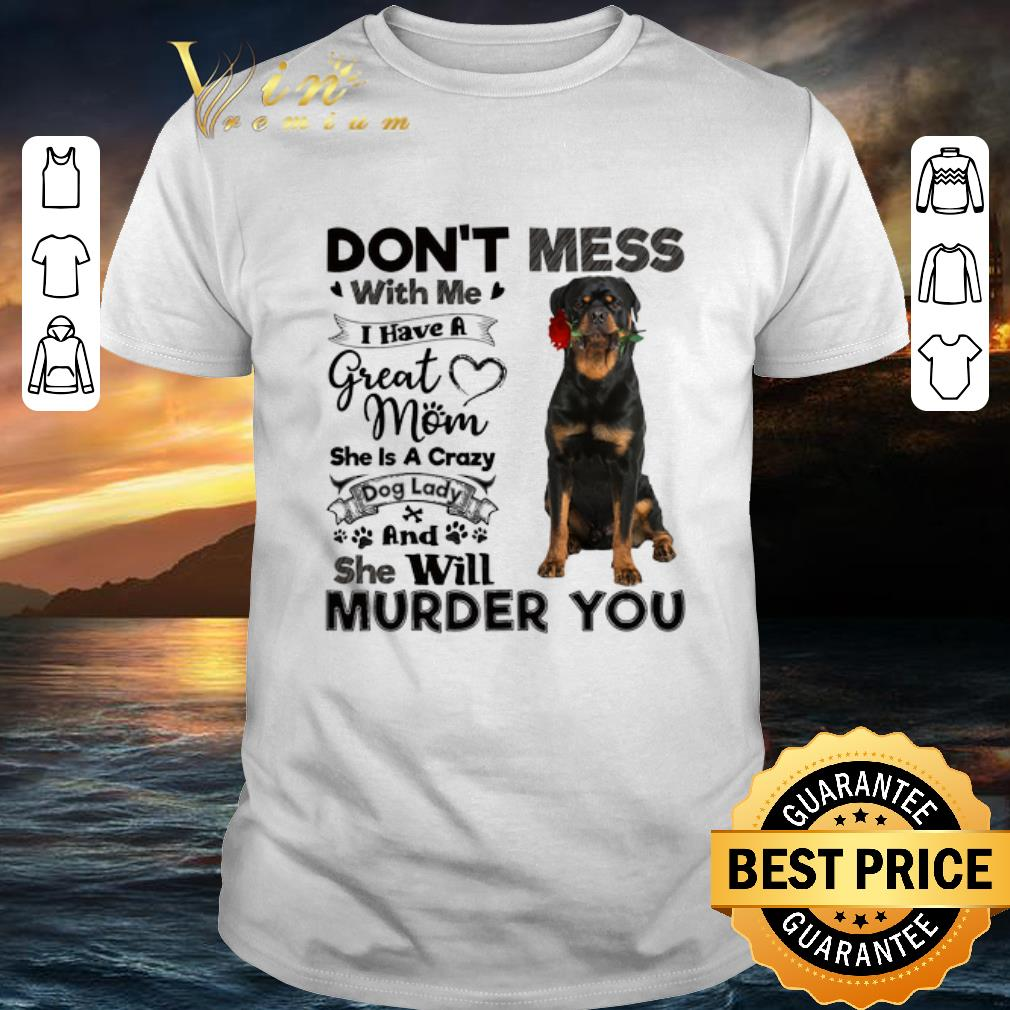 Pomeranian don't mess with me i have a great mom crazy dog lady shirt 6