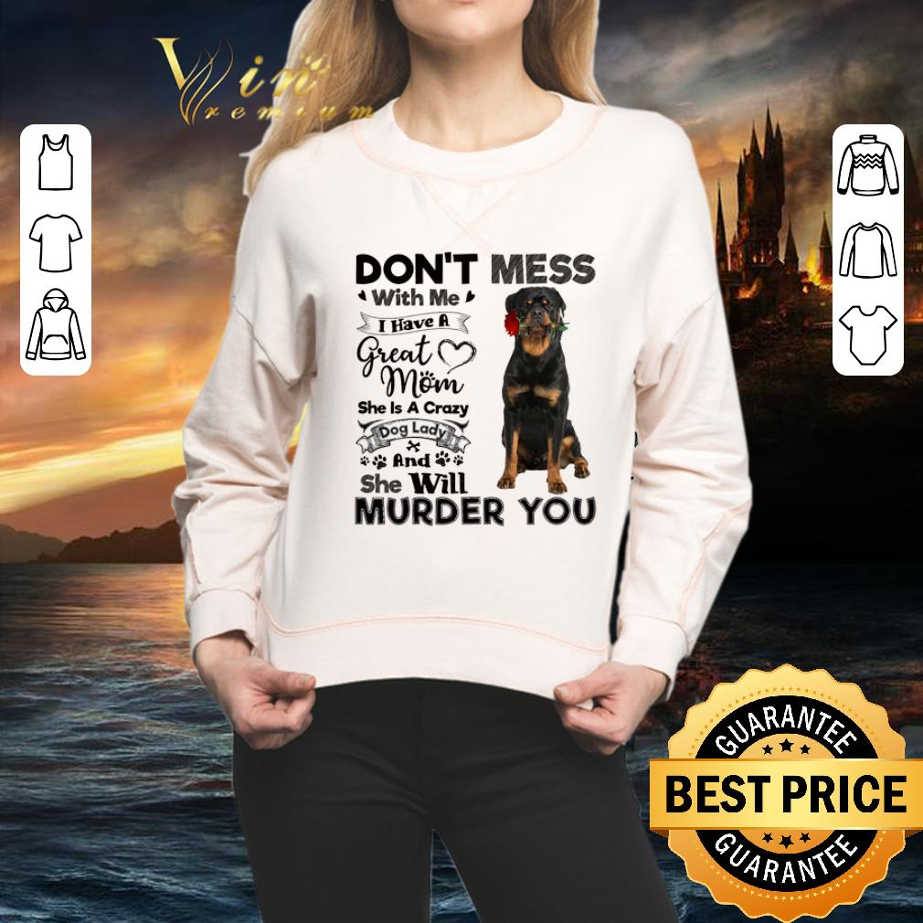 Rottweiler don't mess with me i have a great mom a crazy dog shirt 2