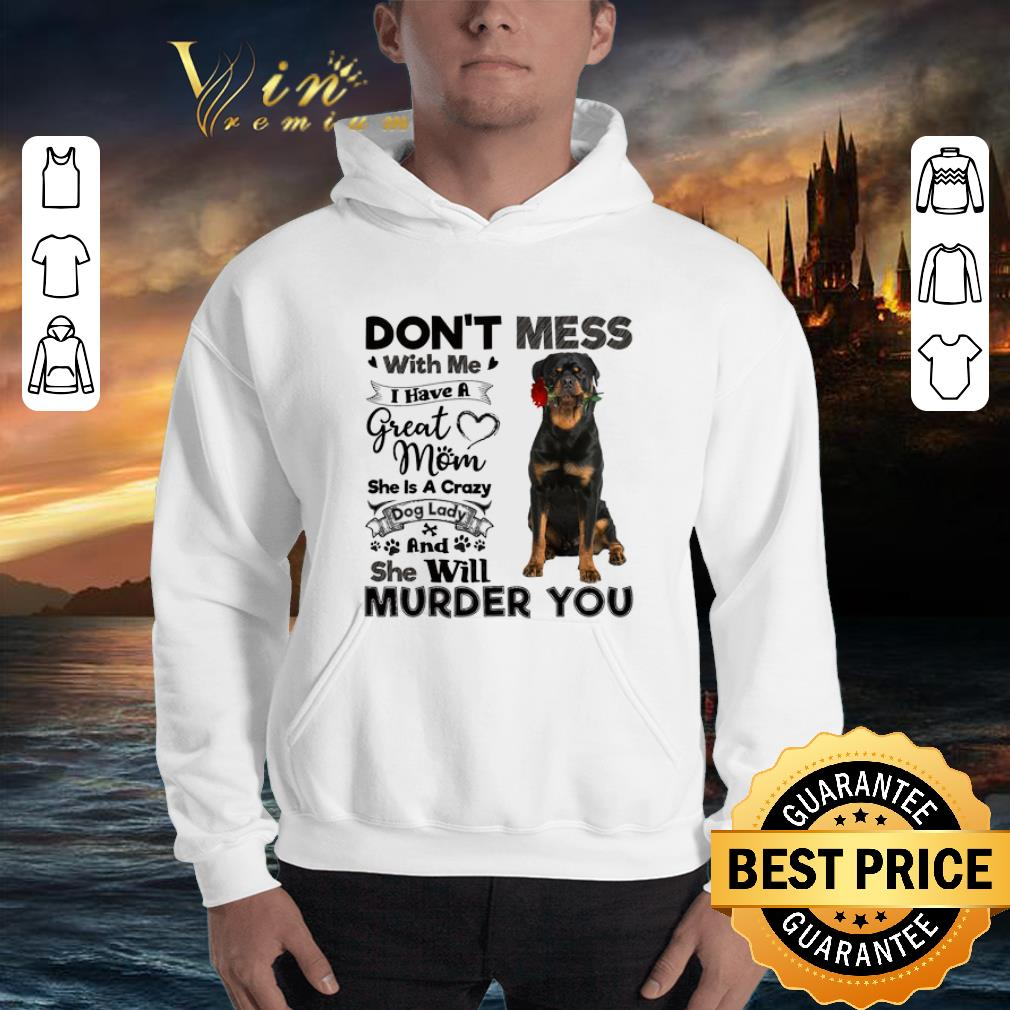Rottweiler don't mess with me i have a great mom a crazy dog shirt 3