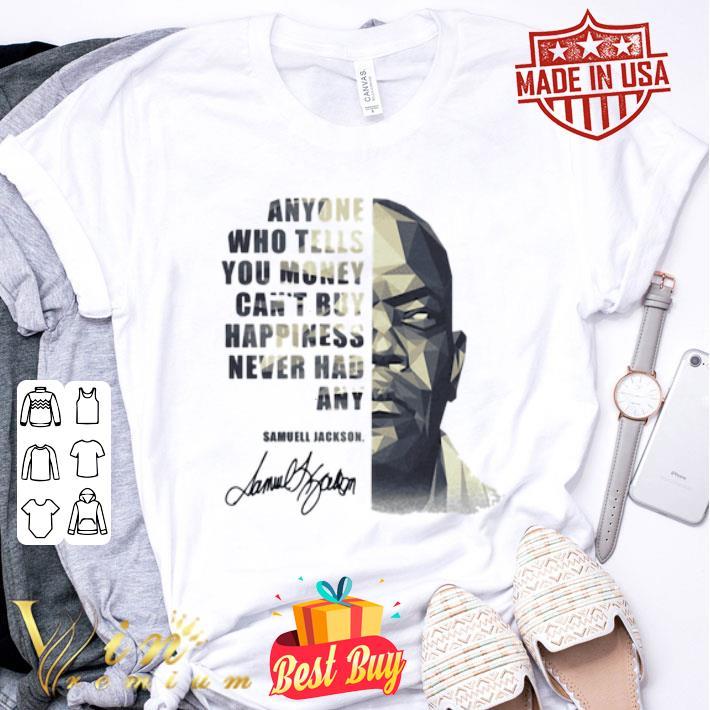 Samuel Jackson Anyone who tells you money can't buy happiness shirt