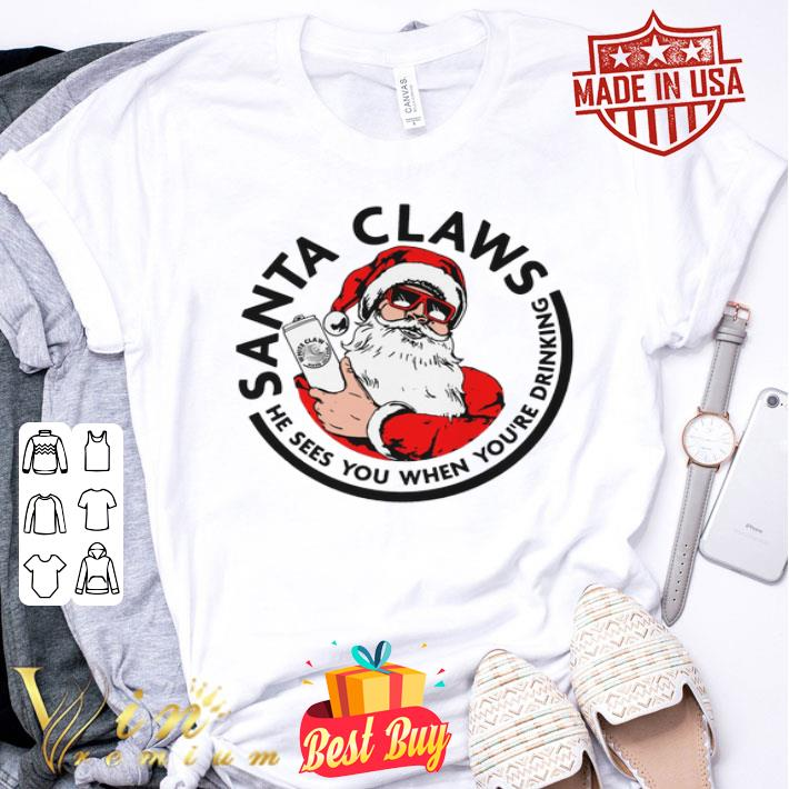 Santa Claws He Sees You When You're Drinking Christmas shirt