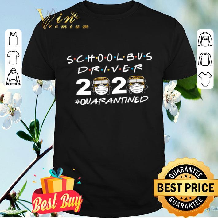 School Bus Driver 2020 Quarantined Coronavirus shirt