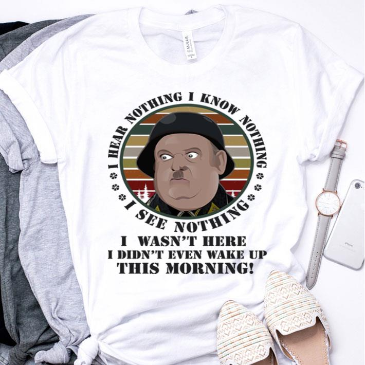 Sergeant Schultz i know nothing i see nothing i hear nothing i wasn't here shirt