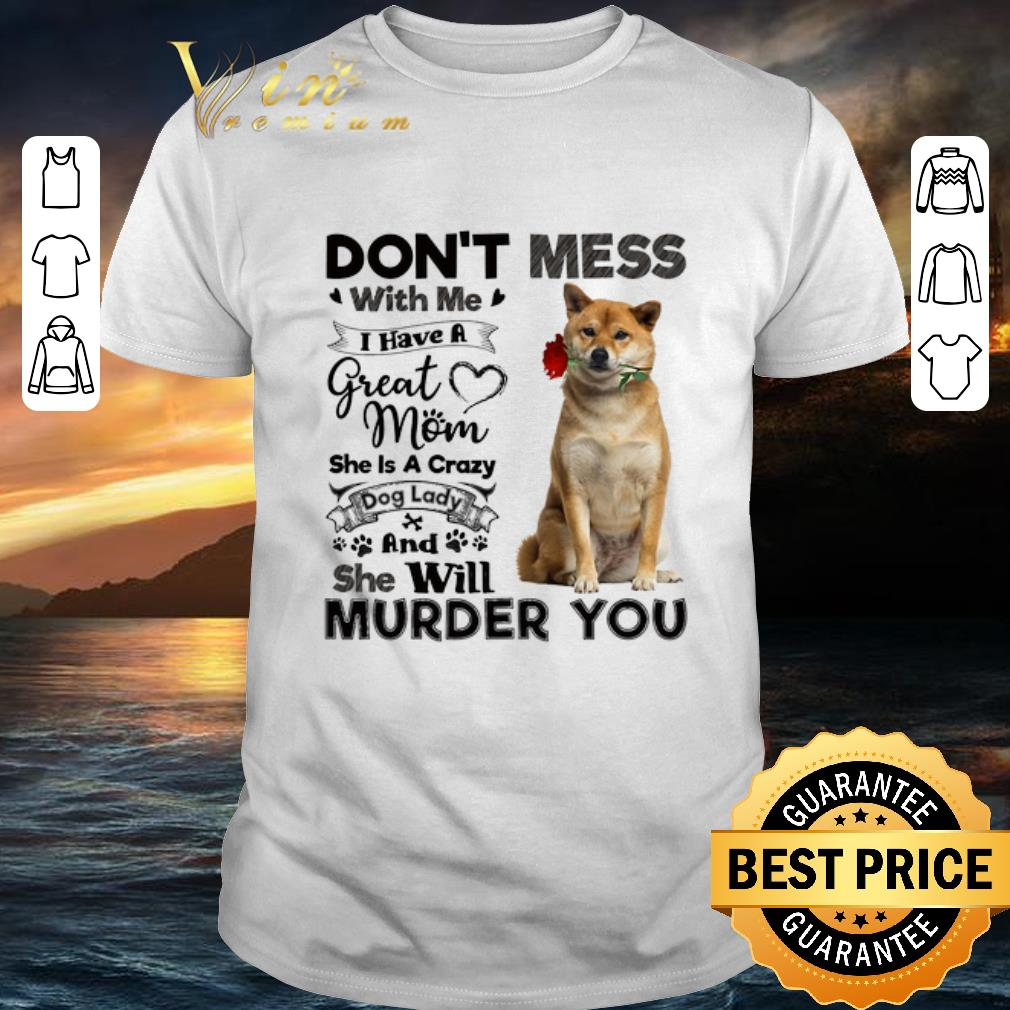 Rottweiler don't mess with me i have a great mom a crazy dog shirt 6