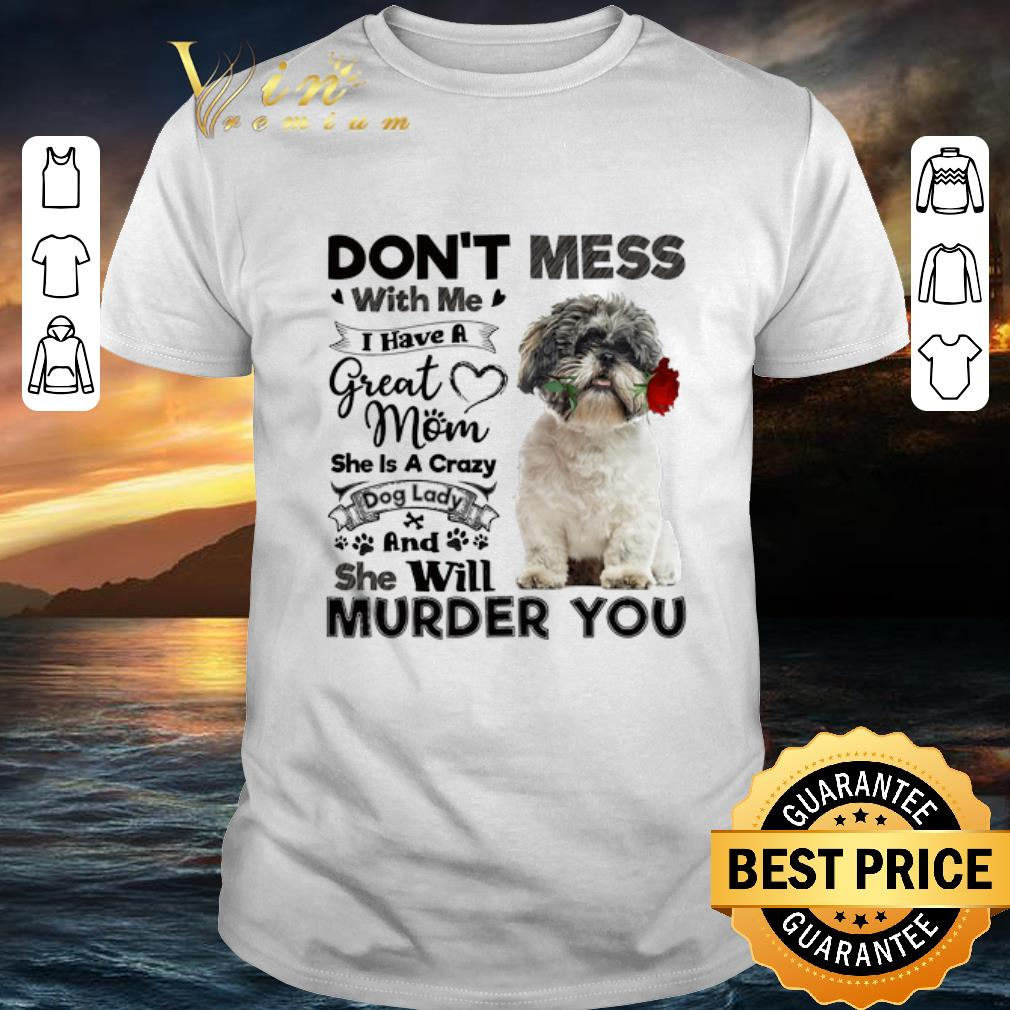 Shiba Inu don't mess with me i have a great mom a crazy dog lady shirt 6
