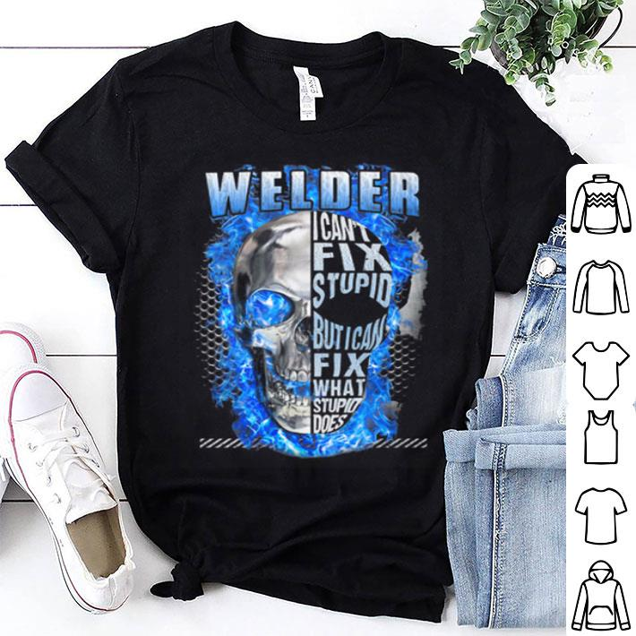 Skull Welder i can't fix stupid but i can fix what stupid does shirt