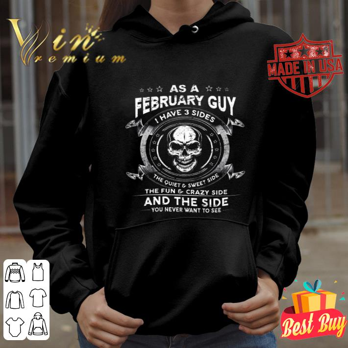 Skull as a february guy i have 3 sides the quiet & sweet side shirt