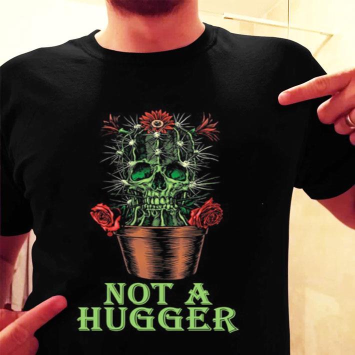 Skull cactus not a hugger shirt