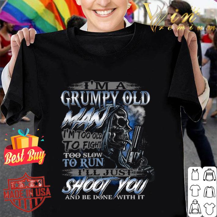 Skull gun i'm a grumpy old man i'm too old to fight too slow shirt