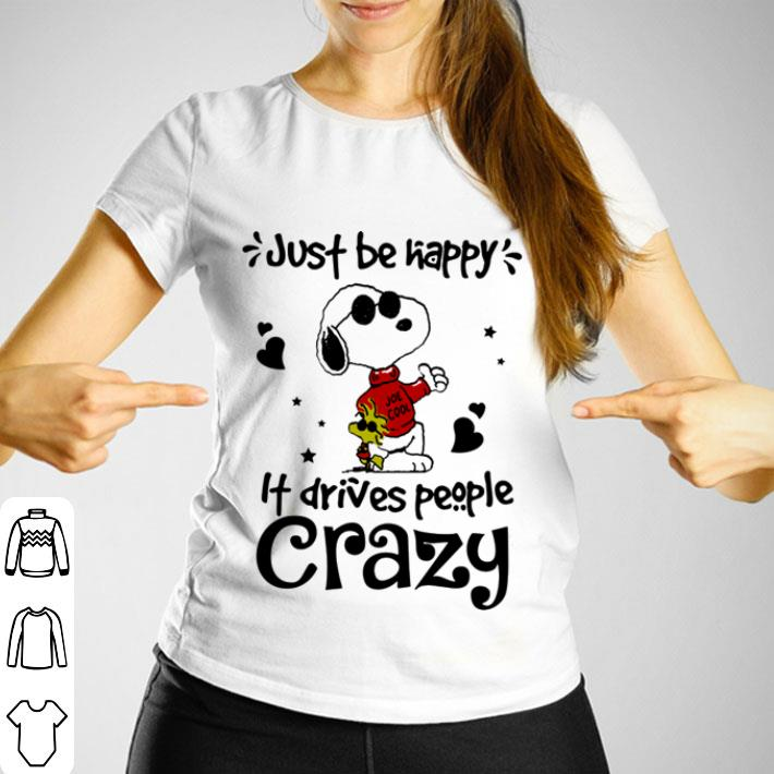 Snoopy and Woodstock just be happy it drives people crazy shirt