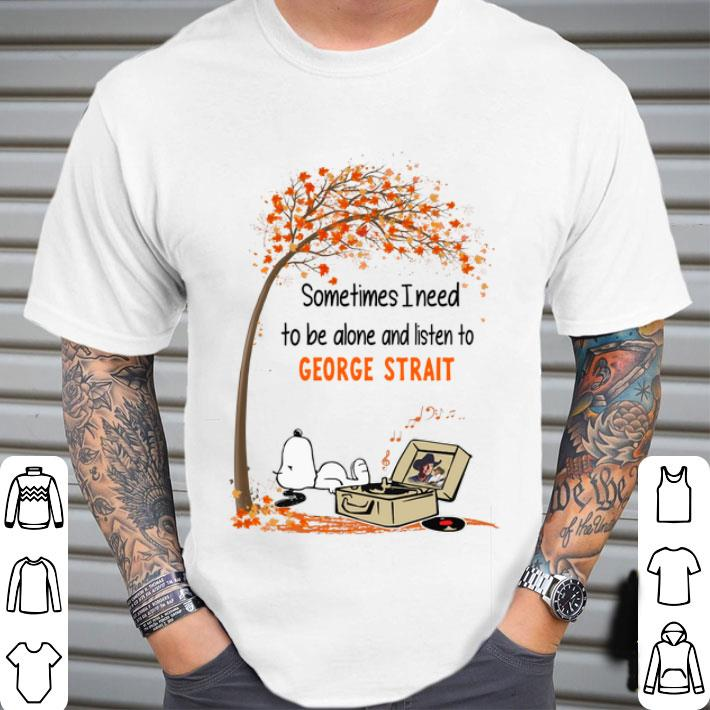 Snoopy sometimes i need to be alone and listen to George Strait shirt