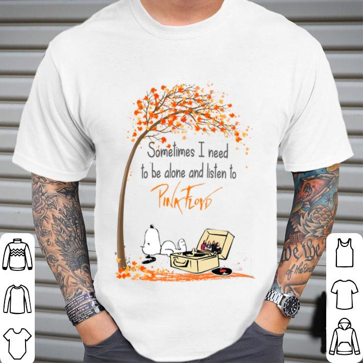Snoopy sometimes i need to be alone and listen to Pink Floyd shirt