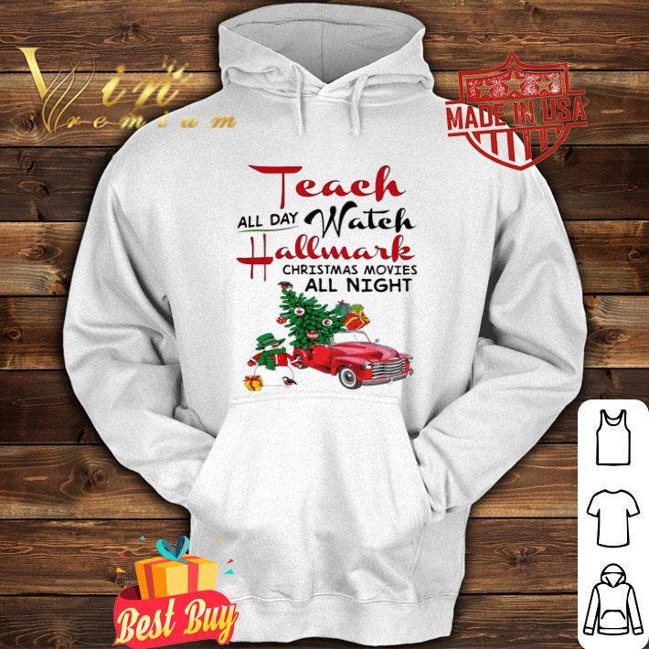 Snowman truck teach all day watch Hallmark Christmas movies all night shirt
