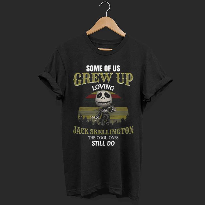 Some Of Us Grew Up Loving Jack Skellington The Cool Ones Still Do shirt