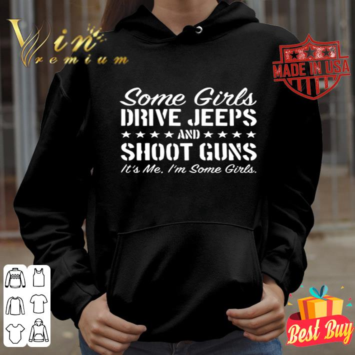 Some girls drive Jeeps and shoot gun it's me I'm some girls shirt