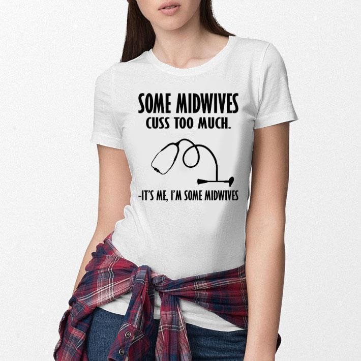 Some midwives cuss too much it's i'm some midwives shirt
