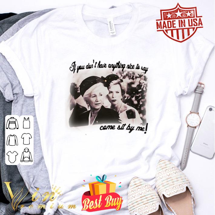 Steel Magnolias If you don't have anything nice to say shirt