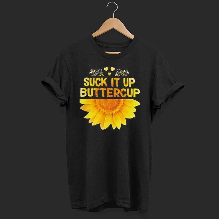 Suck It Up Buttercup shirt