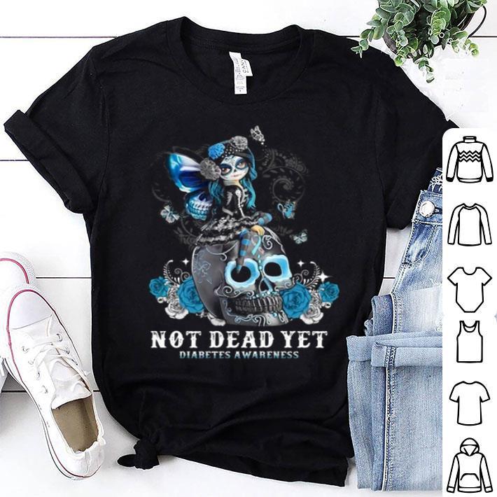 Sugar skull girl not dead yet Diabetes Awareness shirt